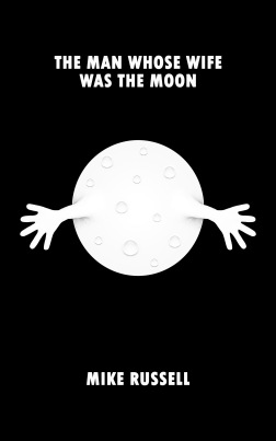 The Man Whose Wife Was The Moon by Mike Russell front cover